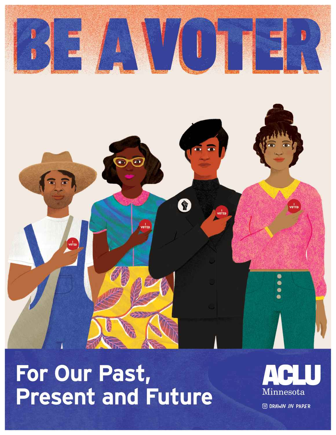 "A sharecropper, a Freedom Rider, a Black panther, and a modern young Black woman stand shoulder to shoulder. Each reaches their right hand across their chests to point to a red ""I voted"" sticker. Text reads: Be a Voter. For our past, present and future."